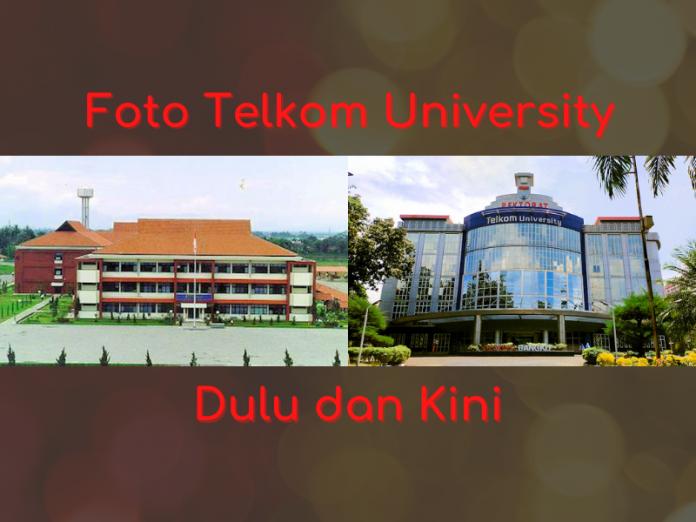 Foto Telkom University Dulu dan Kini